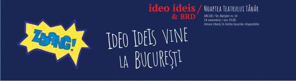 Ideo Ideis - Noaptea teatrului tanar @ Bucuresti